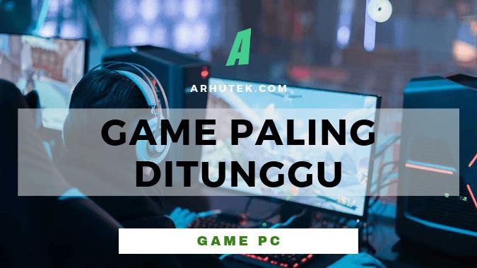 game paling ditunggu untuk pc/ komputer / laptop